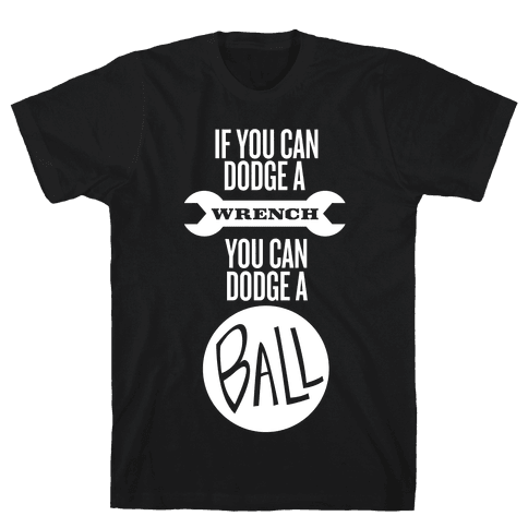 If You Can Dodge a Wrench Mens T-Shirt