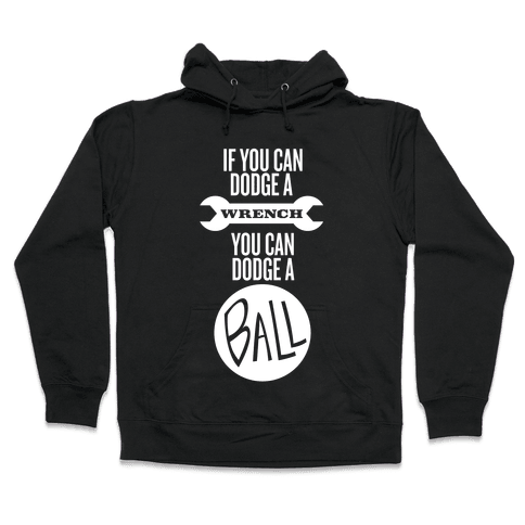 If You Can Dodge a Wrench Hooded Sweatshirt