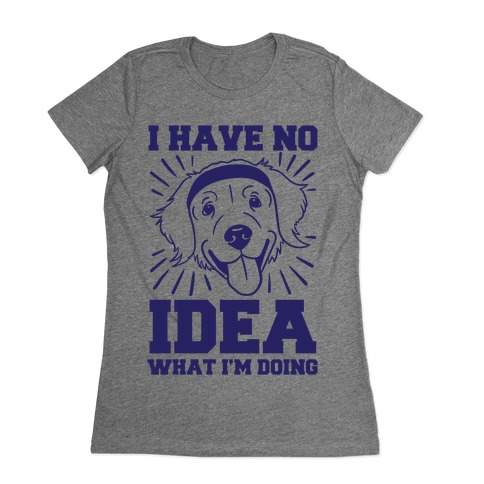 I Have No Idea What I'm Doing (Dog) Womens T-Shirt