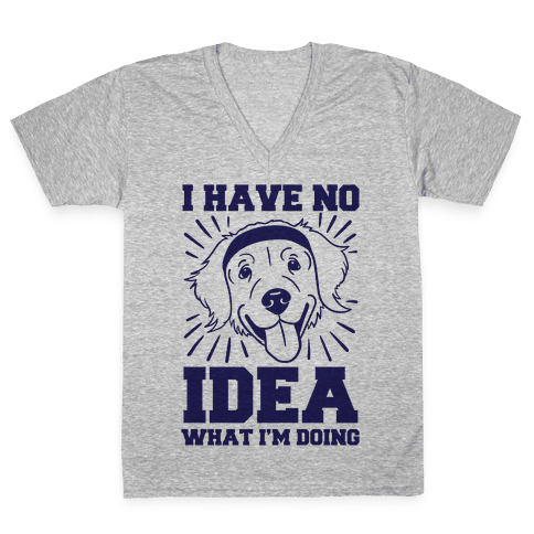 I Have No Idea What I'm Doing (Dog) V-Neck Tee Shirt