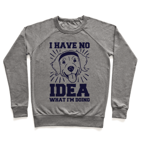 I Have No Idea What I'm Doing (Dog) Pullover