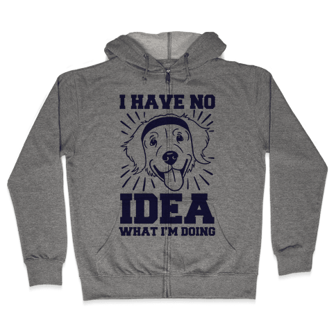 I Have No Idea What I'm Doing (Dog) Zip Hoodie