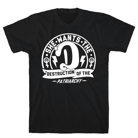 She Wants The Destruction of the Patriarchy Mens T-Shirt