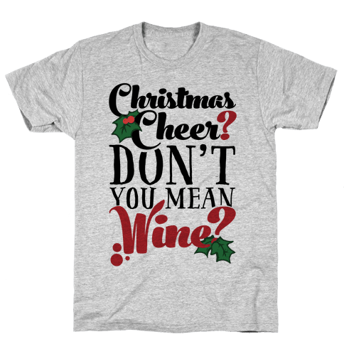 Christmas Cheer? Don't You Mean Wine? Mens T-Shirt