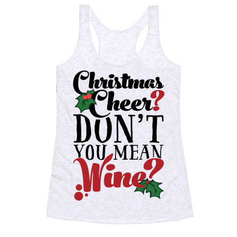 Christmas Cheer? Don't You Mean Wine? Racerback Tank Top