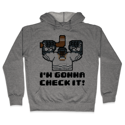 I'm Gonna Check It! Hooded Sweatshirt