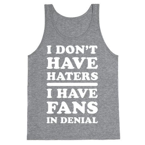 I Don't Have Haters. I Have Fans in Denial Tank Top