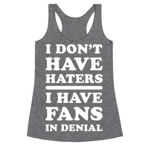 I Don't Have Haters. I Have Fans in Denial Racerback Tank Top