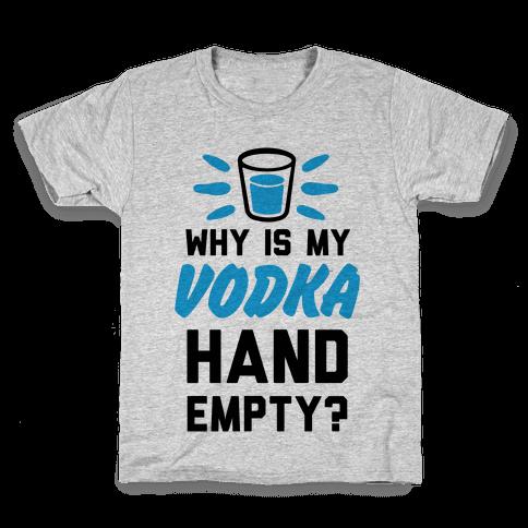 Why Is My Vodka Hand Empty? Kids T-Shirt