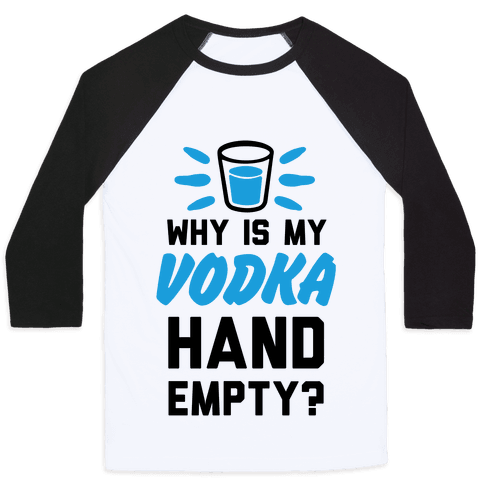 Why Is My Vodka Hand Empty? Baseball Tee