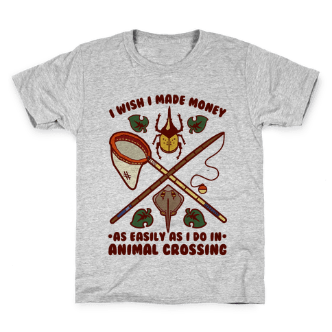 I Wish I Made Money As Easily As I Do In Animal Crossing Kids T-Shirt