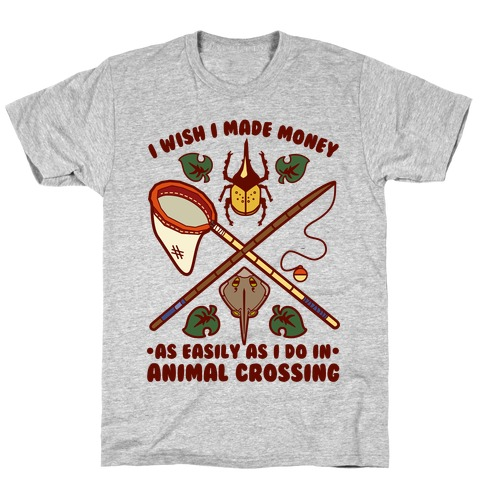 I Wish I Made Money As Easily As I Do In Animal Crossing T-Shirt