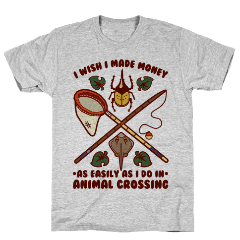 I Wish I Made Money As Easily As I Do In Animal Crossing Mens T-Shirt