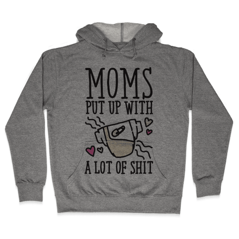 Moms Put Up With A lot of Shit Hooded Sweatshirt