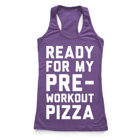 Ready For My Pre-Workout Pizza Racerback Tank Top
