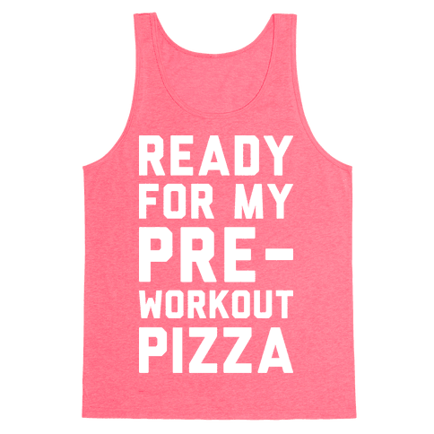 Ready For My Pre-Workout Pizza Tank Top