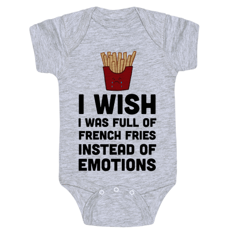I Wish I Was Full Of French Fries Instead Of Emotions Baby Onesy