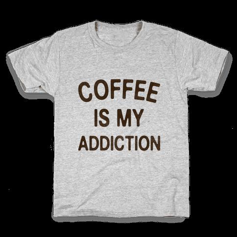 Coffee is my Addiction Kids T-Shirt