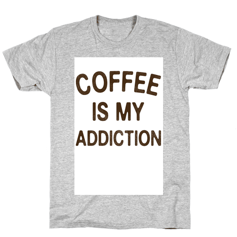 Coffee is my Addiction Mens T-Shirt