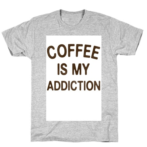 Coffee is my Addiction Mens T-Shirt