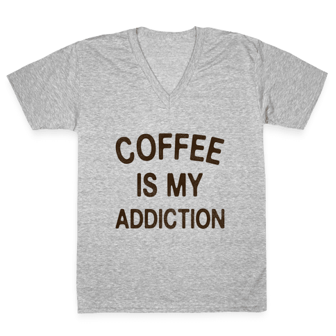 Coffee is my Addiction V-Neck Tee Shirt