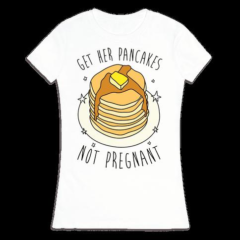 Get Her Pancakes Not Pregnant Womens T-Shirt