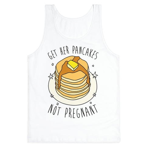 Get Her Pancakes Not Pregnant Tank Top