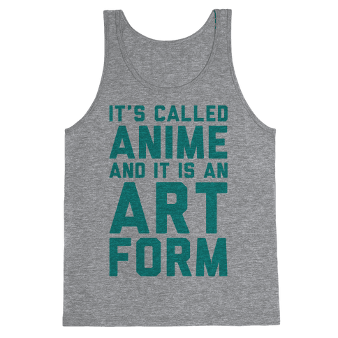 It's Called Anime And It Is An Art Form Tank Top