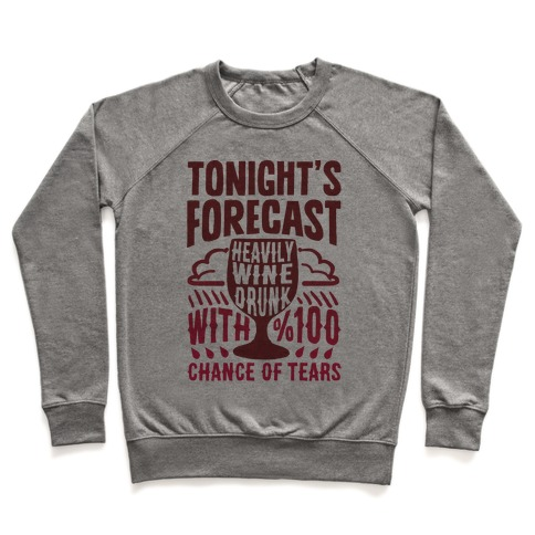 Tonight's Forecast Heavily Wine Drunk With %100 Chance Of Tears Pullover