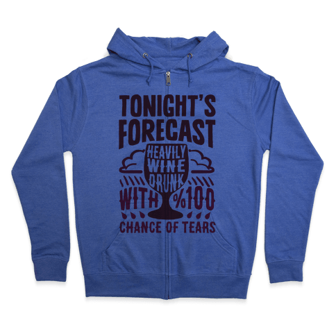 Tonight's Forecast Heavily Wine Drunk With %100 Chance Of Tears Zip Hoodie