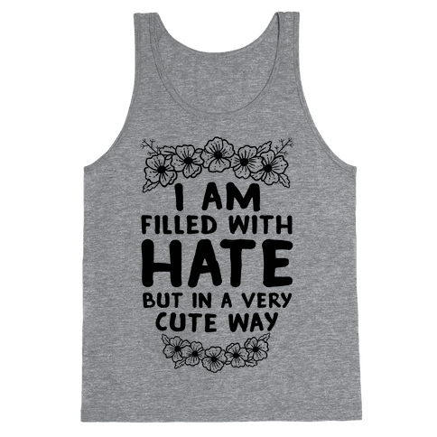 I Am Filled With Hate Tank Top