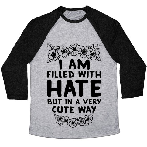 I Am Filled With Hate Baseball Tee