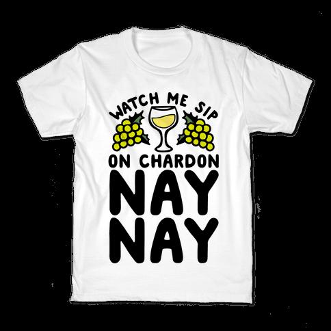 Watch Me Sip On Chardonnay Nay Kids T-Shirt