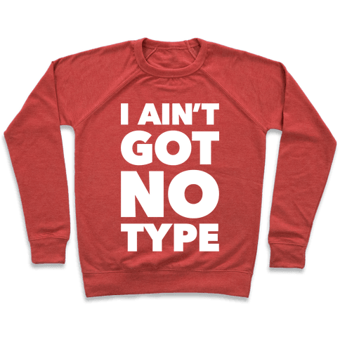 I Ain't Got No Type Pullover