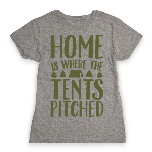 Home Is Where The Tents Pitched Womens T-Shirt