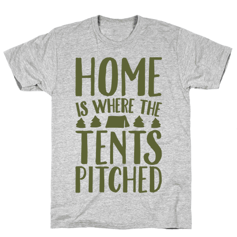 Home Is Where The Tents Pitched Mens T-Shirt