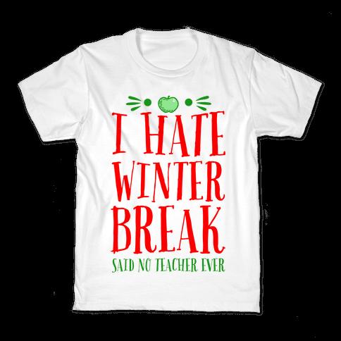 I Hate Winter Break Said No Teacher Ever Kids T-Shirt