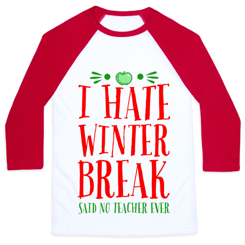 I Hate Winter Break Said No Teacher Ever Baseball Tee