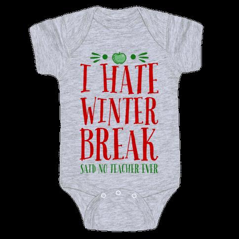 I Hate Winter Break Said No Teacher Ever Baby Onesy