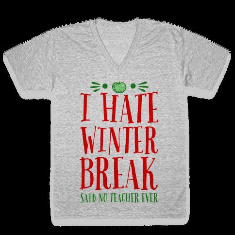 I Hate Winter Break Said No Teacher Ever V-Neck Tee Shirt