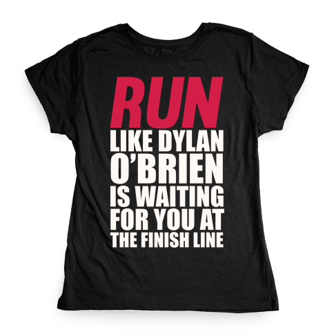 Run Like Dylan O'Brien Is Waiting For You At The Finish Line Womens T-Shirt