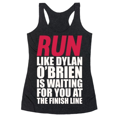 Run Like Dylan O'Brien Is Waiting For You At The Finish Line Racerback Tank Top