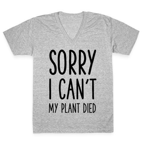 Sorry I Can't My Plant Died V-Neck Tee Shirt