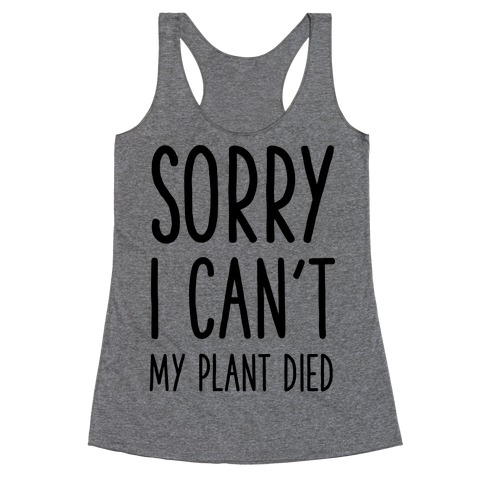 Sorry I Can't My Plant Died Racerback Tank Top