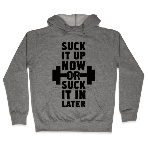 Suck It Up Now Or Suck It In Later Hooded Sweatshirt