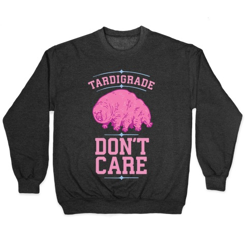 Tardigrade Don't Care Pullover