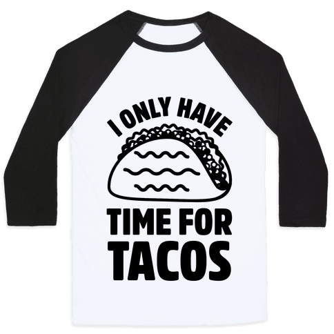 I Only Have Time For Tacos Baseball Tee