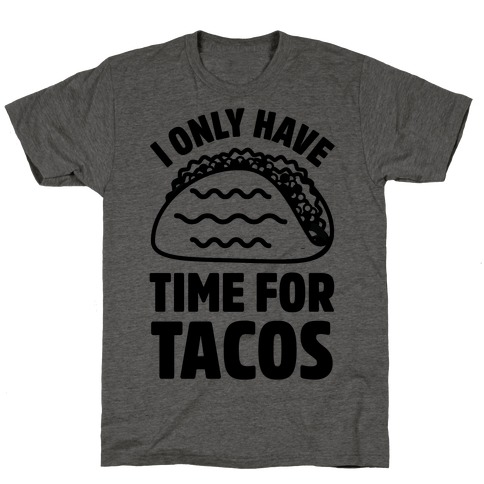I Only Have Time For Tacos T-Shirt