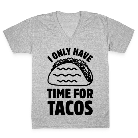 I Only Have Time For Tacos V-Neck Tee Shirt