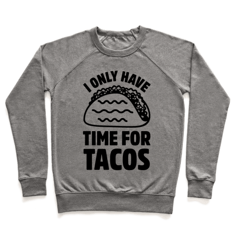 I Only Have Time For Tacos Pullover